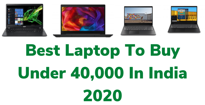 Best Laptop To Buy Under 40,000 In India 2020