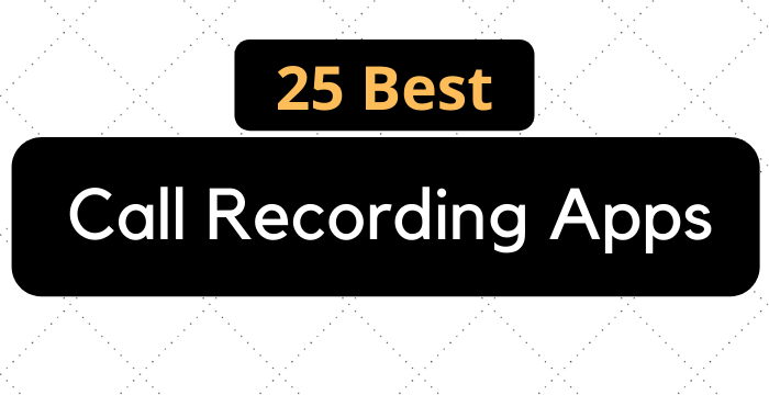25 Best Call Recording Apps in 2021