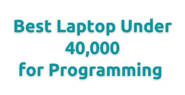 Best Laptop Under 40,000 for Programming India 2021